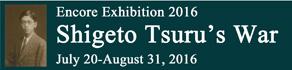 Shigeto Tsuru's War: Encore Exhibition 2016